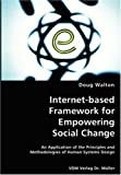Internet-Based Framework for Empowering Social Change- an Application of the Principles and Methodologies of Human Systems Design, Doug Walton, 3836435497
