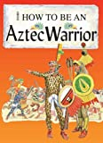 An Aztec Warrior (How to be)