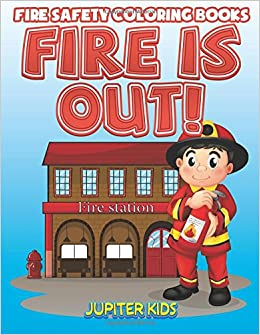 Fire Is Out!: Fire Safety Coloring Books: Jupiter Kids ...