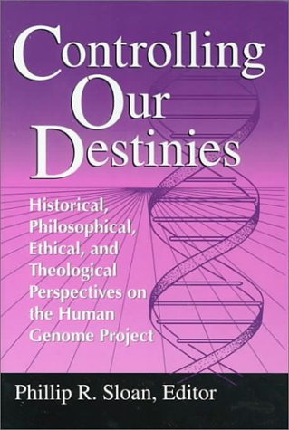 Controlling Our Destinies: Historical, Philosophical, Ethical, and Theological Perspectives on the Human Genome Project