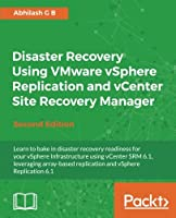 Disaster Recovery using VMware vSphere Replication and vCenter Site Recovery Manager, 2nd Edition Front Cover