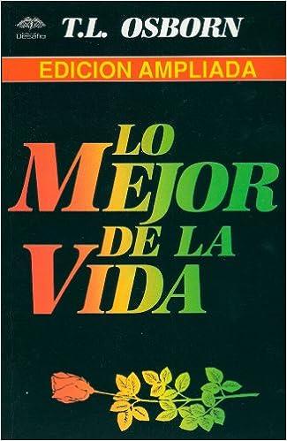 Lo mejor de la vida the best of life spanish edition t l lo mejor de la vida the best of life spanish edition t l osborn 9789589269473 amazon books fandeluxe Images