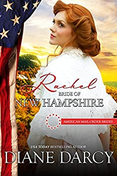 Rachel: Bride of New Hampshire (American Mail-Order Brides Series Book 9) by [Darcy, Diane, Mail-Order Brides, American]