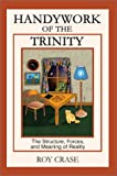 Handywork of the Trinity:The Structure, Forces, and Meaning of Reality, Roy Crase, 0595743277