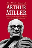 The Theatre Essays of Arthur Miller (Diaries, Letters and Essays)