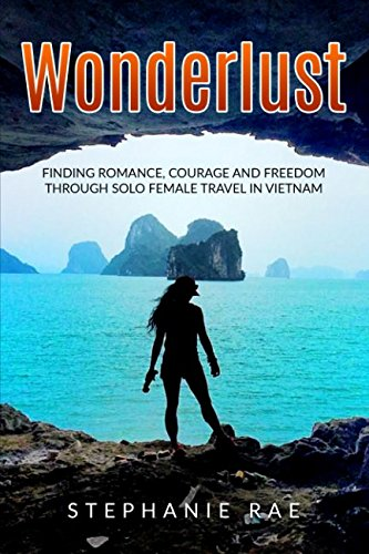 [F.R.E.E] Wonderlust: Finding Romance, Courage and Freedom Through Solo Female Travel in Vietnam<br />TXT