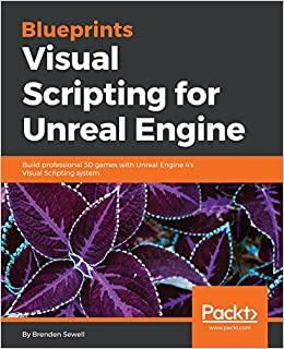 Blueprints visual scripting for unreal engine build professional 3d blueprints visual scripting for unreal engine build professional 3d games with unreal engine 4s visual scripting system brenden sewell 9781785286018 malvernweather Gallery