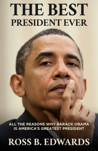 The Best President Ever: All The Reasons Why Barack Obama is America's Greatest President (Barack Obama Best President Ever)