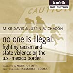 No One Is Illegal: Fighting Racism and State Violence on the U.S.-Mexico Border | Mike Davis,Justin Akers Chacón