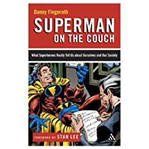 Superman on the Couch: What Superheroes Really Tell Us about Ourselves and Our Society