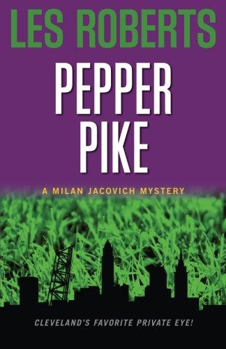 Pepper Pike: A Milan Jacovich Mystery (Milan Jacovich Mysteries) (Volume 1)