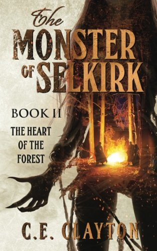 The Monster Of Selkirk Book II: The Heart Of The Forest (Volume 2)