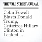 Colin Powell Blasts Donald Trump, Criticizes Hillary Clinton in Leaked Messages | Byron Tau