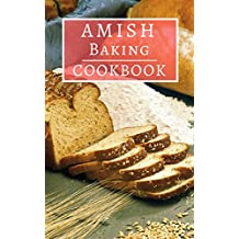 Amish Baking Cookbook: Old Fashioned Amish Baking And Dessert Recipes You Can Easily Make At Home! (Amish Cookbook Book 1)
