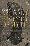 A Short History Of Myth (Canongate Myths series)