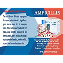 AMPICILLIN: Informative Guide On The Mos, Powerful Antibiotic To Quickly Cure Typhoid, STDs Like Gonorrhea, Syphilis etc., Urinary, Respiratory Infections…and more others