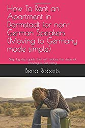 How To Rent an Apartment in Darmstadt for non-German Speakers (Moving to Germany made simple): Step by step guide that will reduce the stress of moving to Germany