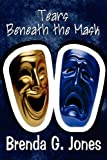 Tears Beneath the Mask, Brenda G. Jones, 1451226543