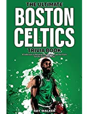 The Ultimate Boston Celtics Trivia Book: A Collection of Amazing Trivia Quizzes and Fun Facts for Die-Hard Celtics Fans!