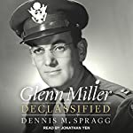 Glenn Miller Declassified | Dennis M. Spragg