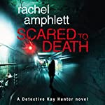 Scared to Death: Detective Kay Hunter, Book 1 | Rachel Amphlett