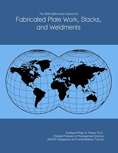 (The 2020-2025 World Outlook for Fabricated Plate Work, Stacks, and Weldments)