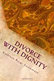 Divorce with Dignity, Kathleen Entenmann, 146807346X