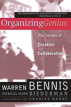 Organizing Genius: The Secrets of Creative Collaboration by [Bennis, Warren, Biederman, Patricia Ward]