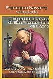 Compendio de la vida de San Alfonso María de Ligorio: Vida del glorioso Doctor de la iglesia San Alfonso María de Ligorio (Spanish Edition)