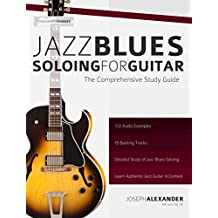 Jazz Blues Soloing for Guitar: The Comprehensive Study Guide (Fundamental Changes in Jazz Guitar Book 3)