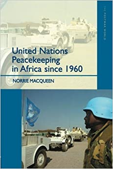 United Nations Peacekeeping in Africa Since 1960 by Norrie MacQueen (2002-09-18)