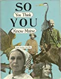 So You Think You Know Maine, Neil Rolde, 0884480259