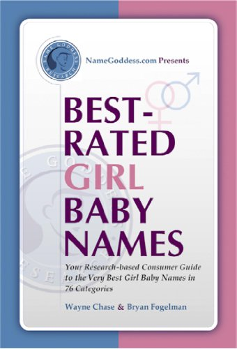 - Best-Rated Girl Baby Names: Your Research-based Guide to the Very Best Girl Baby Names in 76 Categories (Best-Rated Names Book 2)