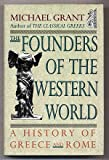 The Founders of the Western World : A History of Greece and Rome, Grant, Michael, 0684193035