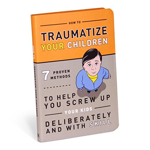 How to Traumatize Your Children: 7 Proven Methods to Help You Screw Up Your Kids Deliberately and with Skill (Best Way To Soothe A Baby)