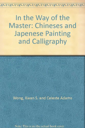 In the Way of the Master: Chineses and Japenese Painting and Calligraphy