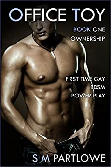 Office Toy - Ownership: First Time Gay BDSM Power Play (Series Book One) by [Partlowe, S M]
