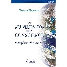 Une nouvelle vision de la conscience transforme le monde (French Edition)