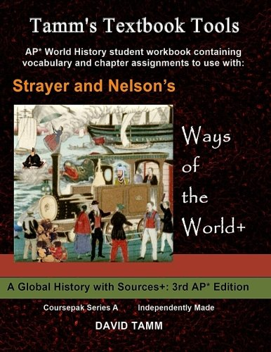 Strayer's Ways of the World+ 3rd edition Student Workbook for AP* World History: Relevant Daily Assignments Tailor-made for the Strayer Text (Tamm's Textbook Tools)