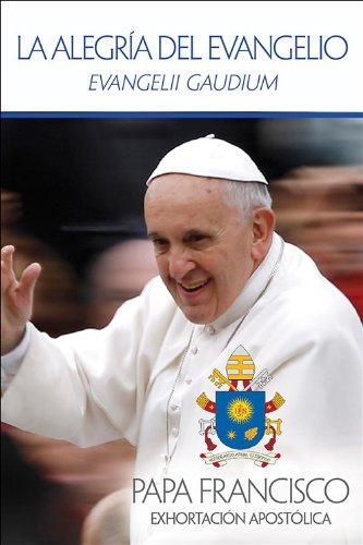 La Alegría del Evangelio: Evangelii Gaudium (Spanish Edition)