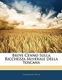 Breve Cenno Sulla Ricchezza Minerale Della Toscan, Leopoldo Pilla, 1144443822