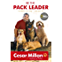 Be the Pack Leader: Use Cesar's Way to Transform Your Dog ... and Your Life