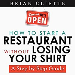 How to Start a Restaurant without Losing Your Shirt: A Step by Step Guide