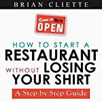 How to Start a Restaurant without Losing Your Shirt: A Step by Step Guide | Brian A Cliette