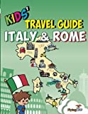 Kids Travel Guide - Italy & Rome: The fun way to discover Italy & Rome-especially for kids (Kids Travel Guide series)