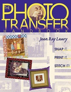 (Photo Transfer Handbook - The -Print on Demand Edition (Paperback)--by Jean Ray Laury [2011 Edition])