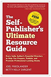 The Self-Publisher's Ultimate Resource Guide: Every Indie Author's Essential Directory-To Help You Prepare, Publish, and Promote Professional Looking Books