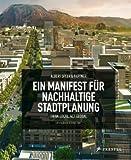 Albert Speer & Partner. Ein Manifest für nachhaltige Stadtplanung: Think Local, Act Global