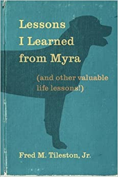 Book Lessons I Learned from Myra: (And Other Valuable Life Lessons) by MR Fred M Tileston Jr (2011-12-20)