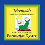 Mermaids and Wishes for Tails Like Fishes, Penelope Dyan, 1935118501